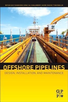 Offshore Pipelines By Guo, Boyun, Ph.d./ Song, Shanhong, Ph.d./ Ghalambor, Ali/ Chacko, Jacob/ Lin, Tian Ran