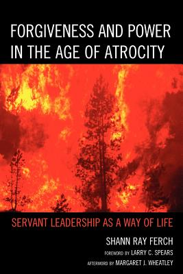 Forgiveness and Power in the Age of Atrocity By Ferch, Shann Ray